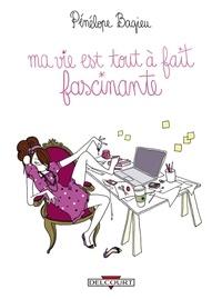Pénélope Bagieu - Ma vie est tout à fait fascinante.