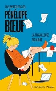 Pénélope Boeuf - Les aventures de Pénélope Boeuf Tome 2 : La travailleuse acharnée.