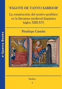 Pénélope Cartelet - 'Fágote de tanto sabidor'. La construcción del motivo profético en la literatura medieval hispánica (siglos XIII-XV).