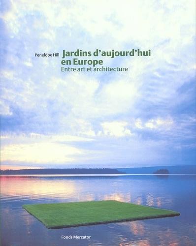 Penelope Hill - Jardins d'aujourd'hui en Europe - Entre art et architecture.