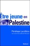 Pénélope Larzillière - Etre jeune en Palestine.