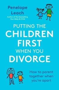 Penelope Leach - Putting the Children First When You Divorce - How to parent together when you're apart.