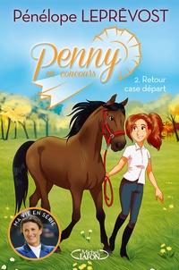 Pénélope Leprévost - Penny en concours Tome 2 : Retour case départ.
