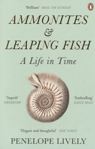 Penelope Lively - Ammonites and Leaping Fish - A Life in Time.