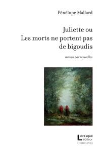 Pénélope Mallard - Juliette ou Les morts ne portent pas de bigoudis.