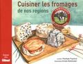 Pénélope Puymirat et Kristel Riethmuller - Cuisiner les fromages de nos régions.