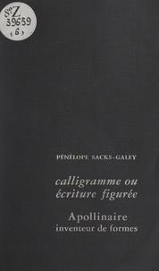 Pénélope Sacks-Galey - Calligramme ou écriture figurée - Apollinaire inventeur de formes.