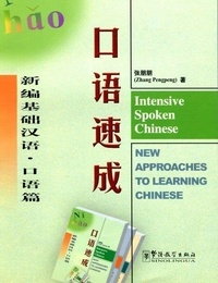 Pengpeng Zhang - Intensive spoken chinese, new approaches to learning chinese (chinois+pinyin+notes en anglais).