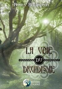 Penny Billington - La voie du druidisme - Guide moderne des pratiques païennes.