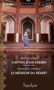 Penny Jordan et Meredith Webber - Captive du cheikh - Le médecin du désert.