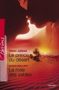 Penny Jordan et Susan Mallery - Le prince du désert - La rose des sables (Harlequin Passions).