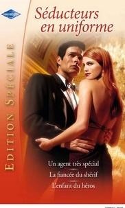 Penny Jordan et Jill Limber - Séducteurs en uniforme - Un agent très spécial - La fiancée du shérif - L'enfant du héros.