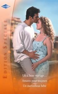Penny Jordan et Grace Green - Un si beau mariage - Amants pour toujours - Un merveilleux bébé (Harlequin Edition Spéciale).