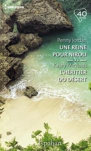 Penny Jordan et Kasey Michaels - Une reine pour Niroli - L'héritier du désert.