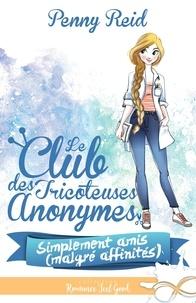 Penny Reid - Simplement amis (malgré affinités)  : Simplement amis (malgré affinités) - Le club des tricoteuses anonymes, T2.