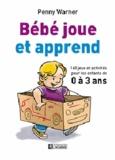 Penny Warner - Bébé joue et apprend - 160 jeux et activités pour les enfants de 0 à 3 ans.