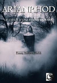 Penny Watson-Webb - ARIANRHOD, Le cœur d'une femme païenne.