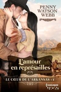 Penny Watson Webb - L'amour en représailles - Le coeur de l'Arkansas - tome 1.