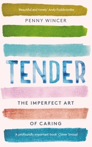 Penny Wincer - Tender - The Imperfect Art of Caring.