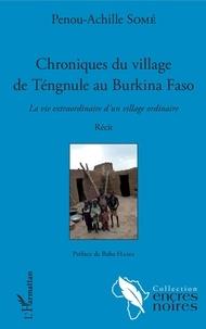 Penou-Achille Some - Chroniques du village de Téngule au Burkina Faso - La vie extraordinaire d'un village ordinaire.