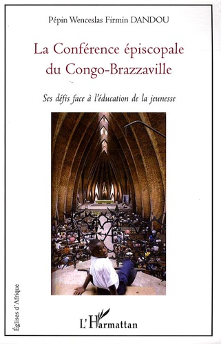 Pépin Wenceslas Firmin Dandou - La Conférence épiscopale du Congo-Brazzaville - Ses défis face à l'éducation de la jeunesse.