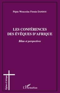 Pépin Wenceslas Firmin Dandou - Les conférences des évêques d'Afrique - Bilan et perspectives.