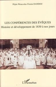 Pépin Wenceslas Firmin Dandou - Les conférences des évêques - Histoire et développement de 1830 à nos jours.