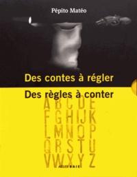 Pépito Matéo - Des contes à régler, des règles à conter - 2 volumes.
