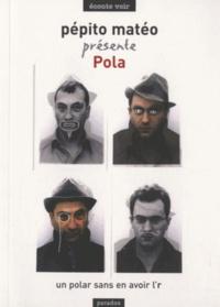 Pépito Matéo - Pola - Un polar sans en avoir l'r.