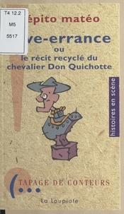 Pépito Matéo - Rêve-errance ou le Récit recyclé du chevalier Don Quichotte.
