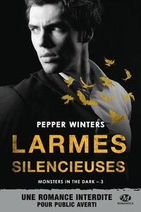 Pepper Winters - Monsters in the Dark Tome 3 : Larmes silencieuses.