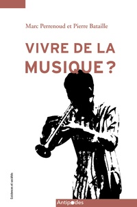 Per Bataille pierre et Marc Perrenoud - Vivre de la musique ?. enquete sur les musicien ne s et leurs carrier es en suisse romande - Enquête sur les musicien·ne·s et leurs carrières en Suisse Romande.