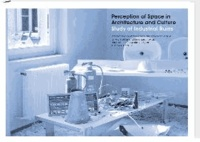 Perception of Space in Architecure and Culture - Study of Industrial Ruins.