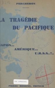 Percheron et Joao-Pedres Nunès da Covilha - La tragédie du Pacifique - Japon... Amérique... U.R.S.S.. ?.
