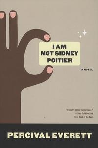 Percival Everett - I Am Not Sidney Poitier.