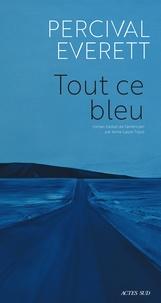 Percival Everett - Tout ce bleu.