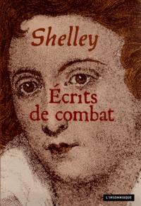 Percy Bysshe Shelley - Ecrits de combat précédé de Shelley, un exilé parmi nous.