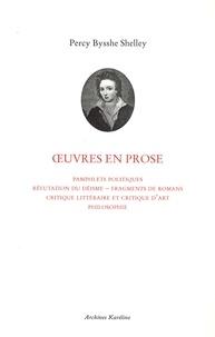 Percy Bysshe Shelley - Oeuvres en prose - Pamphlets politiques ; Réfutation du déisme ; Fragments de romans ; Critique littéraire et critique d'art ; Philosophie.