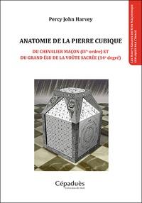 Percy John Harvey - Anatomie de la pierre cubique - Du chevalier maçon (IVe ordre) et du grand élu de la voûte sacrée (14e degré).