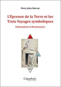 Percy John Harvey - L'épreuve de la Terre et les trois voyages symboliques - Inhumation et renaissance.