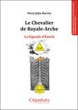 Percy John Harvey - Le Chevalier de Royale-Arche - La légende d'Enoch.