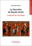 Percy John Harvey - Le chevalier de Royale-Arche - La légende des trois mages.