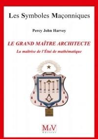 Percy John Harvey - Le Grand Maître Architecte - La maîtrise de l'Etui de mathématique.