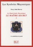 Percy John Harvey - Les Hauts Grades Maçonniques : Le maître secret - Tome 1, Le symbolisme du grade.