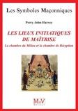 Percy John Harvey - Les lieux initiatiques de la maîtrise - La Chambre du Milieu et la Chambre de Réception.