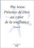 Père Arsène - Présence de Dieu au coeur de la souffrance - Tome 2.