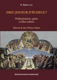Père Basile - Dieu joueur d'échecs ? - Prédestination, grâce et libre arbitre. Tome 2, Relecture de Saint Thomas d'Aquin.