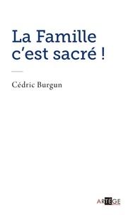 Père Cédric Burgun - La famille c'est sacré !.