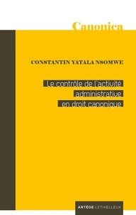 Père Constantin Yatala Nsomwe - Le contrôle de l'activité administrative en droit canonique.