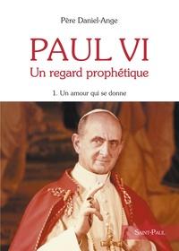 Galabria.be Paul VI Un regard prophétique - Tome 1, Un Amour qui se donne Image